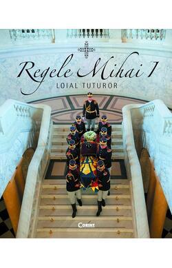 Regele Mihai I, loial tuturor