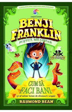 Cum sa faci bani - Benji Franklin, pustiul mi...