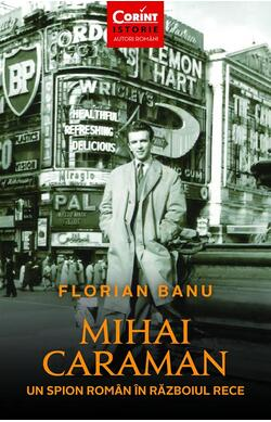 Mihai Caraiman, un spion roman in razboiul re...